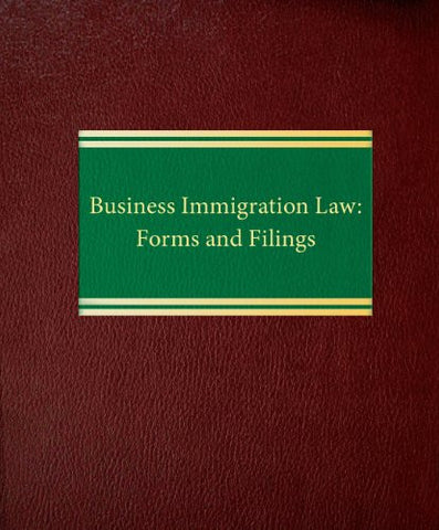 Business Immigration Law: Forms and Filings (Employment Law Series)