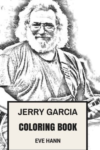 Jerry Garcia Coloring Book: Grateful Dead Frontman and Psychedelic Rock Clairvoyant Jerry Inspired Adult Coloring Book