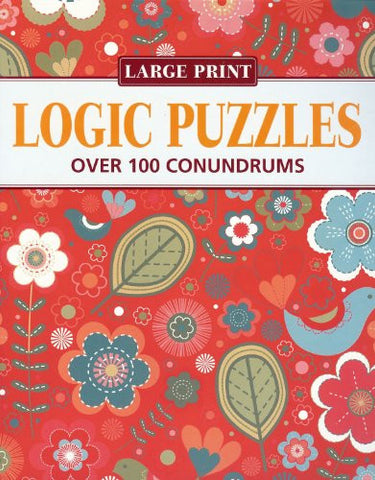 Logic Puzzles: Over 100 Conundrums (Large Print Puzzles)