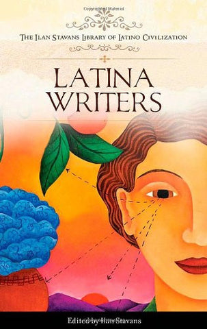 Latina Writers (The Ilan Stavans Library of Latino Civilization)