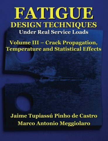 Fatigue Design Techniques: Vol. III - Crack Propagation (Volume 3)