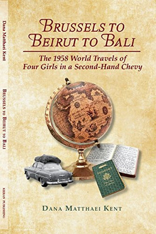 Brussels to Beirut to Bali: The 1958 World Travels of Four Girls in a Second-Hand Chevy