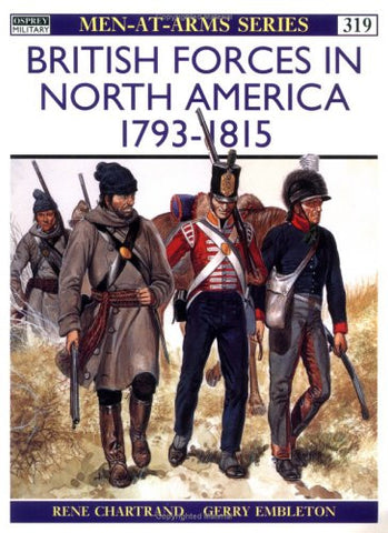 British Forces in North America 1793-1815 (Men-At-Arms Series, 319)