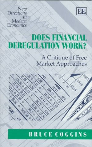 Does Financial Deregulation Work?: A Critique of Free Market Approaches (New Directions in Modern Economics)