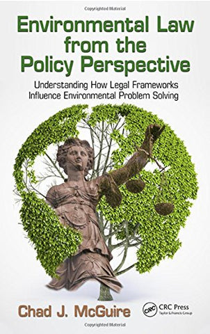 Environmental Law from the Policy Perspective: Understanding How Legal Frameworks Influence Environmental Problem Solving