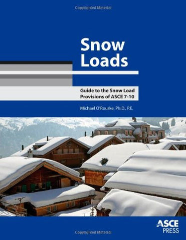 Snow Loads: Guide to the Snow Load Provisions of ASCE 7-10