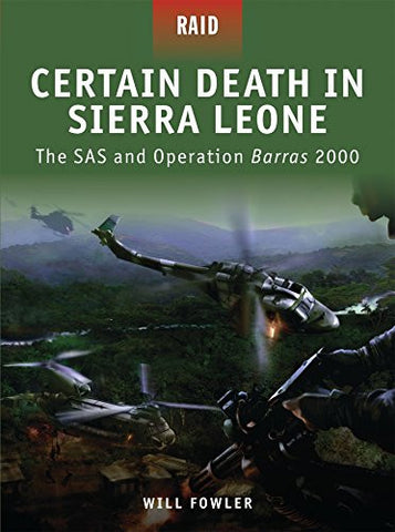 Certain Death in Sierra Leone: The SAS and Operation Barras 2000 (Raid)