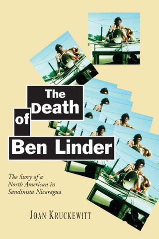 The Death of Ben Linder; The Story of a North American in Sandinista Nicaragua