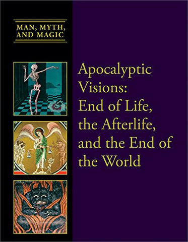 Apocalyptic Visions: End of Life, the Afterlife, and the End of the World (Man, Myth, and Magic)