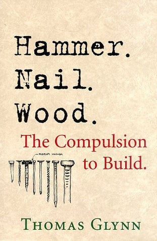 Hammer. Nail. Wood.: The Complusion to Build