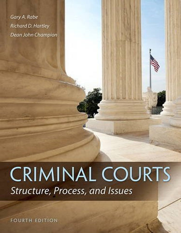Criminal Courts: Structure, Process, and Issues (4th Edition)
