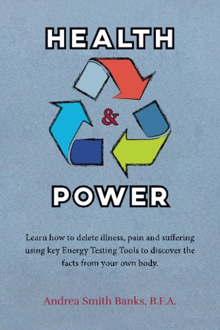 Health & Power: Learn how to delete illness, pain and suffering using key Energy Testing Tools to discover the facts from your own body.