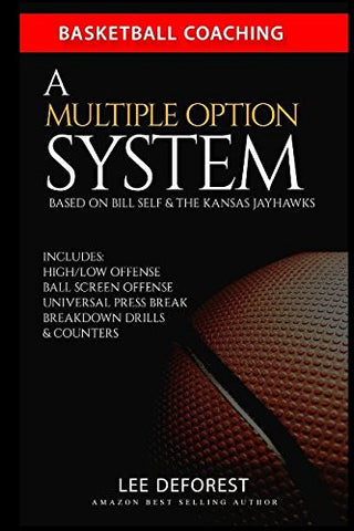 Basketball Coaching: A Multiple Option System Based on Bill Self and the Kansas Jayhawks: Includes high/low, ball screen, press break, breakdown d