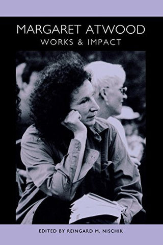 Margaret Atwood: Works and Impact (European Studies in North American Literature and Culture)