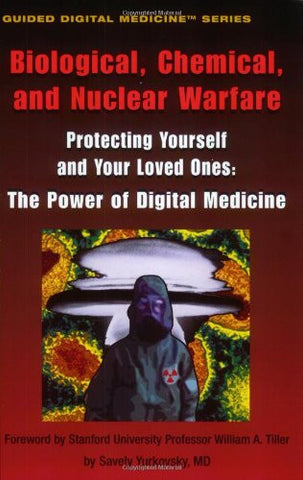 Biological, Chemical, and Nuclear Warfare: Proteting Yourself and Your Loved Ones: The Power of Digital Medicine Series (Guided Digital Medicine S
