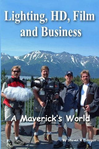 Lighting, HD, Film and Business: A Maverick's World