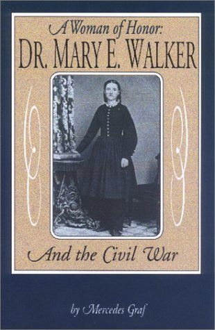 A Woman of Honor: Dr. Mary E. Walker and the Civil War