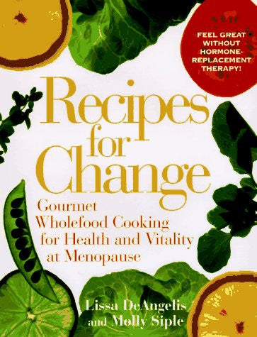 Recipes for Change: Gourmet Wholefood Cooking for Health and Vitality and Vitality at Menopause