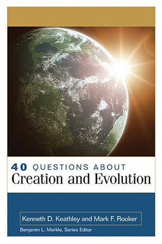40 Questions About Creation and Evolution (40 Questions & Answers Series)