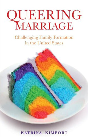 Queering Marriage: Challenging Family Formation in the United States (Families in Focus)