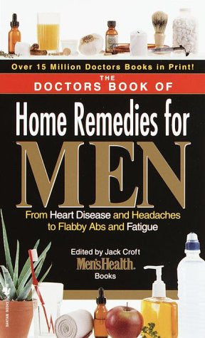 The Doctors Book of Home Remedies for Men: From Heart Disease and Headaches to Flabby Abs and Fatigue