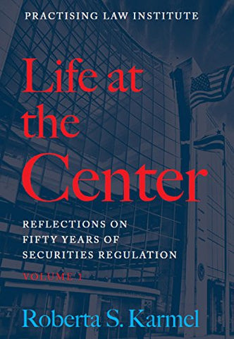 Life at the Center: Reflections on Fifty Years of Securities Regulation (2 Volume Set)