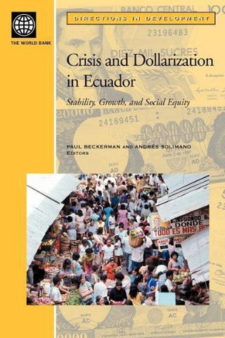 Crisis and Dollarization in Ecuador: Stability, Growth, and Social Equity (Directions in Development)