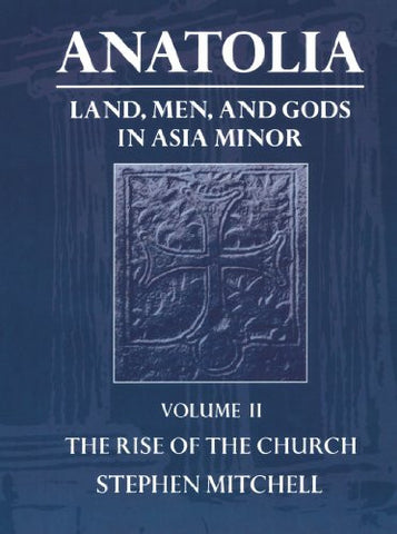 Anatolia: Land, Men, and Gods in Asia Minor Volume II: The Rise of the Church