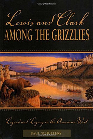 Lewis and Clark among the Grizzlies: Legend And Legacy In The American West (Lewis & Clark Expedition)