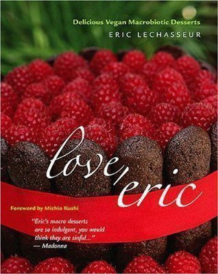 Love, Eric: Delicious Vegan Macrobiotic Desserts