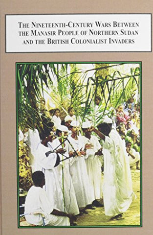 The Nineteenth-Century Wars Between the Manasir People of Northern Sudan and the British Colonialist Invaders: A Study Based on Historical Artifac