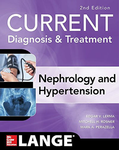 CURRENT Diagnosis & Treatment Nephrology & Hypertension, 2nd Edition (Current Diagnosis and Treatment in Nephrology and Hypertension)