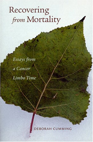 Recovering from Mortality: Essays from a Cancer Limbo Time