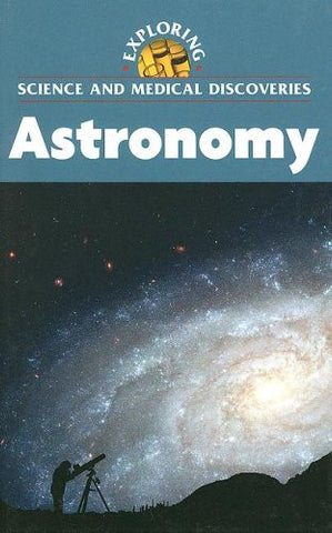 Astronomy (Exploring Science and Medical Discoveries)