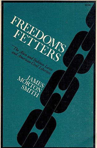 Freedom's Fetters: The Alien and Sedition Laws and American Civil Liberties