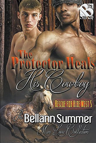 The Protector Heals His Cowboy [Rescue for Hire West 5] (Siren Publishing: The Bellann Summer ManLove Collection)