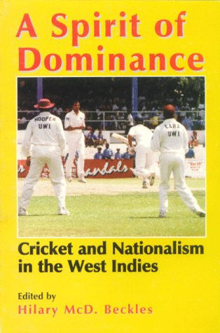 A Spirit of Dominance: Cricket and Nationalism in the West Indies; Essays in Honour of 'Viv'
