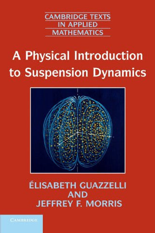 A Physical Introduction to Suspension Dynamics (Cambridge Texts in Applied Mathematics)