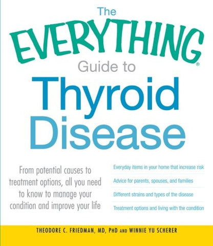 The Everything Guide to Thyroid Disease: From potential causes to treatment options, all you need to know to manage your condition and improve you