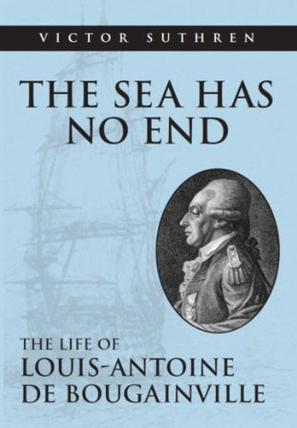 The Sea Has No End: The Life of Louis-Antoine de Bougainville