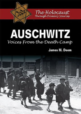 Auschwitz: Voices from the Death Camp (Holocaust Through Primary Sources)
