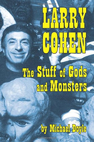 Larry Cohen: The Stuff of Gods and Monsters (hardback)