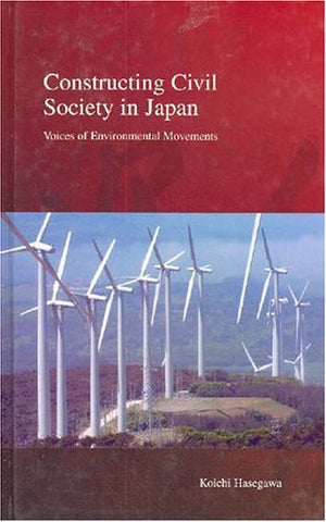 Constructing Civil Society in Japan: Voices of Environmental Movements (Stratification and Inequality Series)