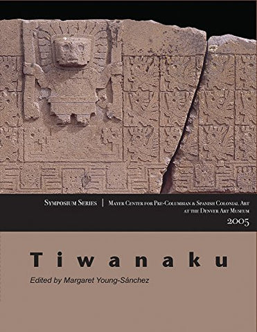 Tiwanaku: Papers from the 2005 Mayer Center Symposium at the Denver Art Museum