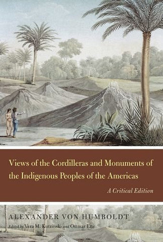 Views of the Cordilleras and Monuments of the Indigenous Peoples of the Americas: A Critical Edition (Alexander von Humboldt in English)