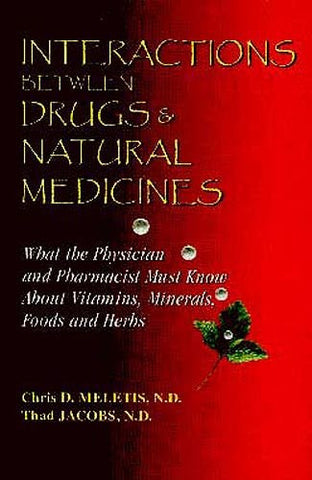 Interactions Between Drugs & Natural Medicines: What the Physician and Pharmacist Must Know About Vitamins, Minerals, Foods and Herbs