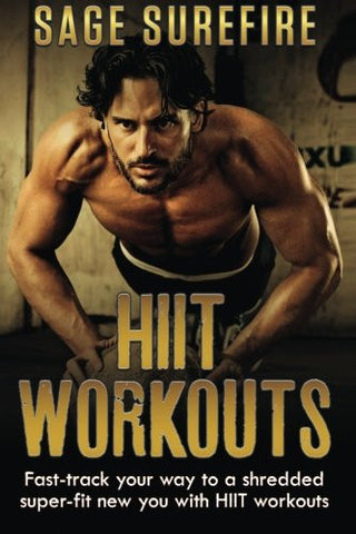 HIIT Workouts: Get HIIT Fit - Fast-track Your Way To A Shredded Super-fit New You With HIIT Workouts (HIIT training, high intensity interval train