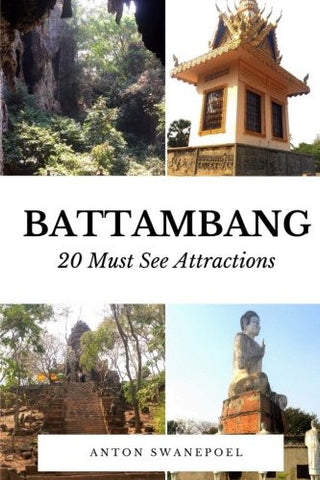 Battambang: 20 Must See Attractions (Cambodia Travel Guide Books By Anton)