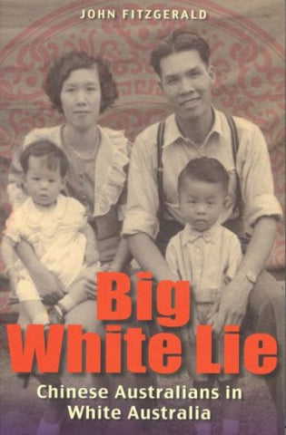 Big White Lie: Chinese Australians in White Australia