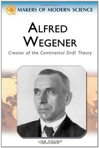 Alfred Wegener: Creator of the Continental Drift Theory (Makers of Modern Science)